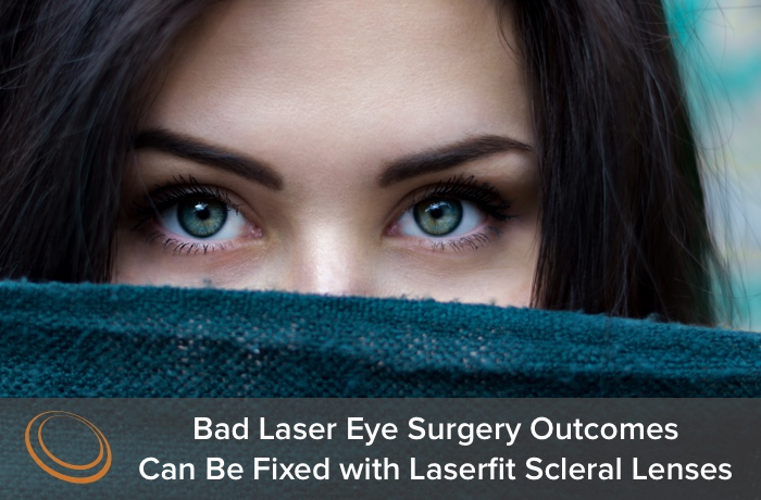 Scleral Lens Evolution to fix bad laser surgery outcomes